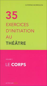35 exercices d'initiation au théâtre - Vol 1 le corps